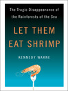 Let Them Eat Shrimp (eBook): The Tragic Disappearance of the Rainforests of the Sea