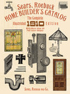 Sears, Roebuck Home Builder's Catalog (eBook): The Complete Illustrated 1910 Edition