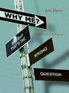 Why Me? (And Why That's the Wrong Question) (eBook): A Godly View of Suffering