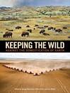 Keeping the Wild (eBook): Against the Domestication of Earth