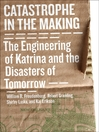 Catastrophe in the Making (eBook): The Engineering of Katrina and the Disasters of Tomorrow