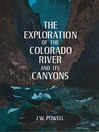 The Exploration of the Colorado River and Its Canyons (eBook)