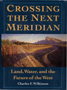 Crossing the Next Meridian (eBook): Land, Water, and the Future of the West