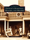 Detroit's Hospitals, Healers, and Helpers (eBook)