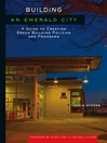 Building an Emerald City (eBook): A Guide to Creating Green Building Policies and Programs