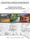 Creating Green Roadways (eBook): Integrating Cultural, Natural, and Visual Resources into Transportation