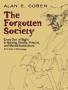 The Forgotten Society (eBook): Lives Out of Sight in Nursing Homes, Prisons, and Mental Institutions