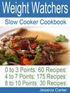 Weight Watchers Slow Cooker Cookbook (eBook): 0 to 3 Points 60 Recipes: 4 to 7 Points 175 Recipes: 8 to 10 points 30 Recipes