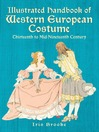 Illustrated Handbook of Western European Costume (eBook): Thirteenth to Mid-Nineteenth Century