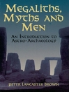 Megaliths, Myths and Men (eBook): An Introduction to Astro-Archaeology