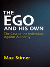 The Ego and His Own (eBook): The Case of the Individual Against Authority