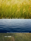 Hope's Horizon (eBook): Three Visions for Healing the American Land