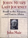 John Muir's Last Journey (eBook): South to the Amazon and East to Africa: Unpublished Journals and Selected Correspondence