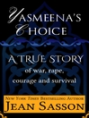 Yasmeena's Choice (eBook): A True Story of War, Rape, Courage and Survival