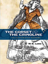 The Corset and the Crinoline (eBook): An Illustrated History