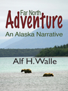 Far North Adventure (eBook): An Alaska Narative