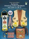 Authentic American Indian Beadwork and How to Do It (eBook): With 50 Charts for Bead Weaving and 21 Full-Size Patterns for Applique