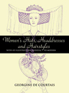 Women's Hats, Headdresses and Hairstyles (eBook): With 453 Illustrations, Medieval to Modern