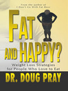 Fat And Happy? (eBook): Weight Loss Strategies for People Who Love to Eat