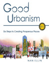 Good Urbanism (eBook): Six Steps to Creating Prosperous Places
