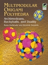 Multimodular Origami Polyhedra (eBook): Archimedeans, Buckyballs and Duality