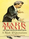 Mark Twain at Your Fingertips (eBook): A Book of Quotations
