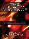 The Creative Audience (eBook): The Collaborative Role of the Audience in the Creation of Visual and Performing Arts
