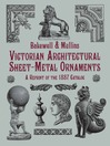 Victorian Architectural Sheet-Metal Ornaments (eBook): A Reprint of the 1887 Catalog