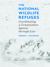 The National Wildlife Refuges (eBook): Coordinating a Conservation System Through Law