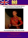 The Autobiography of Lieutenant-General Sir Harry Smith, Baronet of Aliwal on the Sutlej, G.C.B. (eBook)