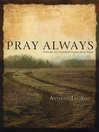 Pray Always (eBook): What the New Testament Teaches about Prayer