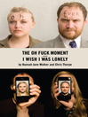 I Wish I Was Lonely / The Oh F*ck Moment (eBook)
