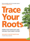 Trace Your Roots (eBook): Know Your Genealogy And Explore Your Family History