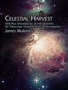 Celestial Harvest (eBook): 300-Plus Showpieces of the Heavens for Telescope Viewing and Contemplation