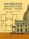 Georgian Architectural Designs and Details (eBook): The Classic 1757 Stylebook