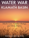 Water War in the Klamath Basin (eBook): Macho Law, Combat Biology, and Dirty Politics