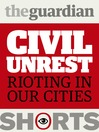 Civil Unrest (eBook): Rioting In Our Cities