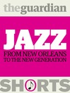 Jazz (eBook): From New Orleans To the New Generation