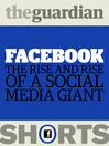 Facebook (eBook): The Rise and Rise of a Social Media Giant