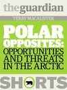 Polar Opposites (eBook): Opportunities and Threats in the Arctic