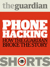 Phone Hacking (eBook): How The Guardian Broke the Story