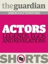 Actors (eBook): Legends, Egos and Revelations
