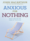 Anxious for Nothing (eBook): God's Cure for the Cares of Your Soul