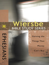 The Wiersbe Bible Study Series: Ephesians (eBook): Gaining the Things That Money Can't Buy