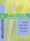 The Wiersbe Bible Study Series: Ruth/Esther (eBook): Doing God's Will Whatever the Cost