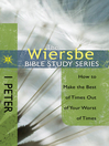 The Wiersbe Bible Study Series: 1 Peter (eBook): How to Make the Best of Times Out of Your Worst of Times