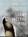 Shame Interrupted (eBook): How God Lifts the Pain of Worthlessness and Rejection