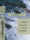 The Wiersbe Bible Study Series: Nehemiah (eBook): Standing Firm in the Face of Opposition