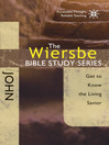 The Wiersbe Bible Study Series: John (eBook): Get to Know the Living Savior