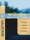 The Wiersbe Bible Study Series: Galatians (eBook): Exchange Legalism for True Spirituality